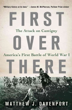 First Over There: The Attack on Cantigny, America's First Battle of World War I (Hardcover)