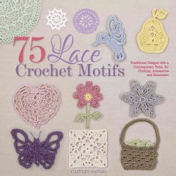 75 Lace Crochet Medallions & Motifs: Traditional Designs With a Contemporary Twist, for Clothing, Accessories & H... (Paperback)