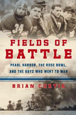 Fields of Battle: Pearl Harbor, the Rose Bowl, and the Boys Who Went to War (Hardcover)