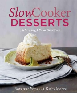 Slow Cooker Desserts: Oh So Easy, Oh So Delicious! (Hardcover)