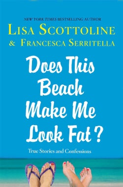 Does This Beach Make Me Look Fat?: True Stories and Confessions (Hardcover)