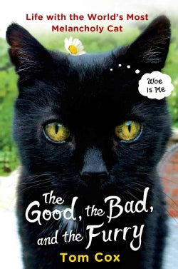 The Good, the Bad and the Furry: Life With the World's Most Melancholy Cat (Hardcover)