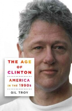 The Age of Clinton: America in the 1990s (Hardcover)