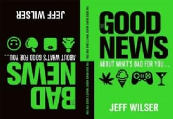 The Good News About What's Bad for You... The Bad News About What's Good for You (Hardcover)