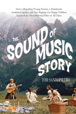 The Sound of Music Story: How a Beguiling Young Novice, a Handsome Austrian Captain, and Ten Singing Von Trapp Ch... (Hardcover)