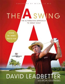 The A Swing: The Alternative Approach to Great Golf (Hardcover)