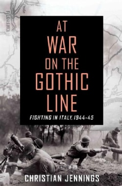 At War on the Gothic Line: Fighting in Italy 1944-45 (Hardcover)