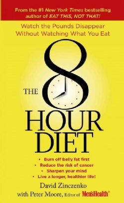 The 8-Hour Diet: Watch the Pounds Disappear Without Watching What You Eat! (Paperback)