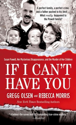 If I Can't Have You: Susan Powell, Her Mysterious Disappearance, and the Murder of Her Children (Paperback)