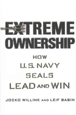 Extreme Ownership: How U.S. Navy Seals Lead and Win (Hardcover)