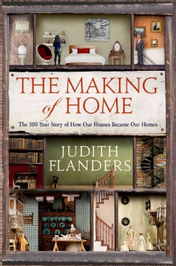 The Making of Home: The 500-Year Story of How Our Houses Became Our Homes (Hardcover)