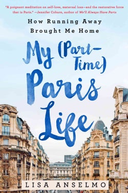 My Part-time Paris Life: How Running Away Brought Me Home (Hardcover)