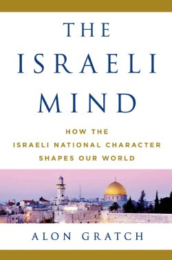 The Israeli Mind: How the Israeli National Character Shapes Our World (Hardcover)