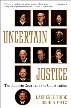 Uncertain Justice: The Roberts Court and the Constitution (Paperback)