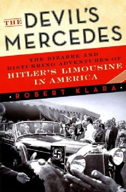 The Devil's Mercedes: The Bizarre and Disturbing Adventures of Hitler's Limousine in America (Hardcover)