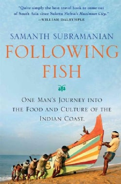 Following Fish: One Man's Journey into the Food and Culture of the Indian Coast (Hardcover)