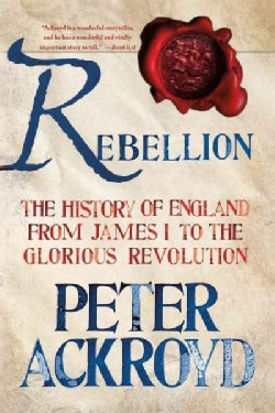 Rebellion: The History of England from James I to the Glorious Revolution (Paperback)
