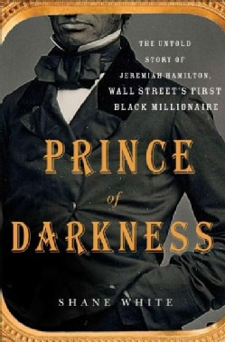 Prince of Darkness: The Untold Story of Jeremiah G. Hamilton, Wall Streets First Black Millionaire (Hardcover)