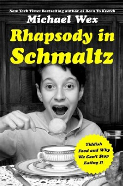 Rhapsody in Schmaltz: Yiddish Food and Why We Can't Stop Eating It (Hardcover)