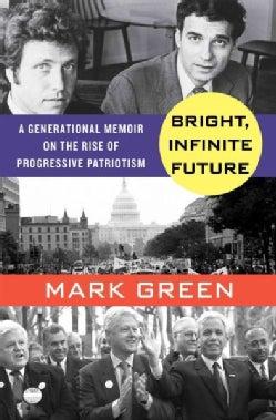 Bright, Infinite Future: A Generational Memoir on the Progressive Rise (Hardcover)