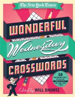 The New York Times Wonderful Wednesday Crosswords: 50 Medium-Level Puzzles from the Pages of the New York Times (Paperback)