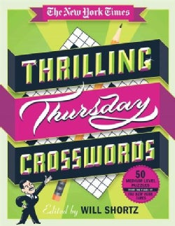 The New York Times Thrilling Thursday Crosswords: 50 Medium-Level Puzzles from the Pages of the New York Times (Paperback)