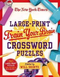 The New York Times Train Your Brain Crossword Puzzles: 120 Puzzles from the Pages of the New York Times (Paperback)