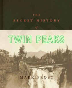 The Secret History of Twin Peaks (Hardcover)