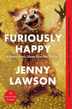 Furiously Happy: A Funny Book About Horrible Things (Paperback)