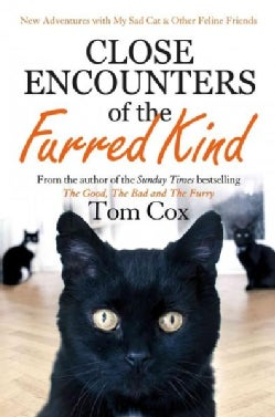 Close Encounters of the Furred Kind: New Adventures With My Sad Cat & Other Feline Friends (Hardcover)
