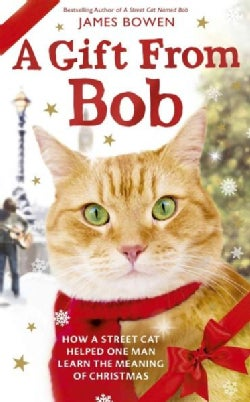 A Gift from Bob: How a Street Cat Helped One Man Learn the Meaning of Christmas (Hardcover)