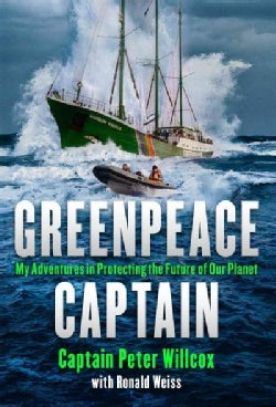 Greenpeace Captain: My Adventures in Protecting the Future of Our Planet (Hardcover)