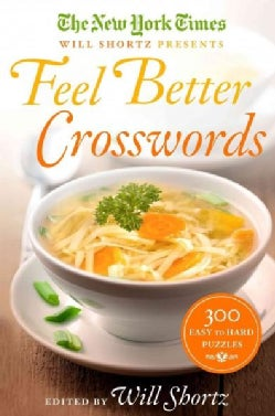 The New York Times Will Shortz Presents Feel Better Crosswords: 200 Easy to Hard Puzzles (Paperback)