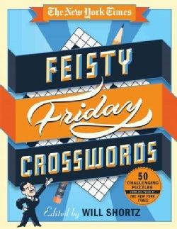 The New York Times Feisty Friday Crosswords: 50 Hard Puzzles from the Pages of the New York Times (Paperback)