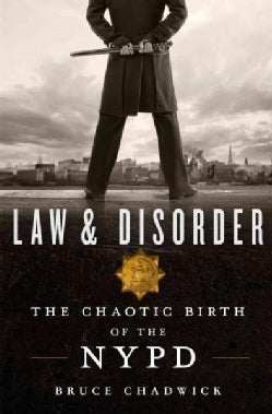 Law & Disorder: The Chaotic Birth of the NYPD (Hardcover)