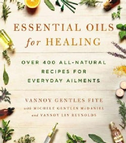 Essential Oils for Healing: Over 400 All-Natural Recipes for Everyday Ailments (Paperback)