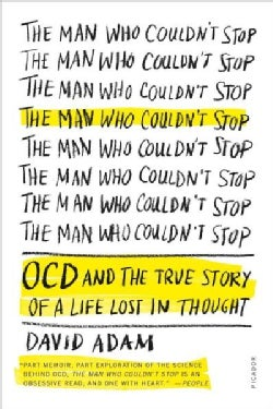 The Man Who Couldn't Stop: OCD and the True Story of a Life Lost in Thought (Paperback)