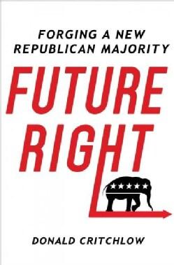Future Right: Forging a New Republican Majority (Hardcover)