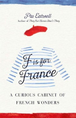 F Is for France: A Curious Cabinet of French Wonders (Hardcover)