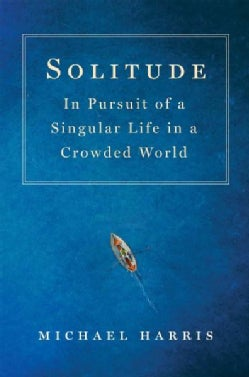 Solitude: In Pursuit of a Singular Life in a Crowded World (Hardcover)