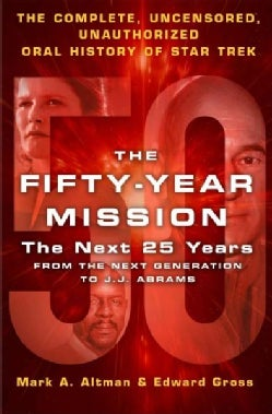 The Fifty-year Mission: The Next 25 Years: from the Next Generation to J.j. Abrams; the Complete, Uncensored, and... (Hardcover)