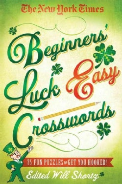 The New York Times Beginners' Luck Easy Crosswords: 75 Fun Puzzles to Get You Hooked! (Paperback)