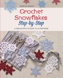 Crochet Snowflakes: Step-by-Step: A delightful flurry of 40 patterns (Paperback)