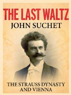 The Last Waltz: The Strauss Dynasty and Vienna (Hardcover)