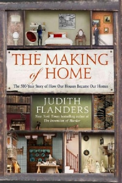 The Making of Home: The 500-year Story of How Our Houses Became Our Homes (Paperback)