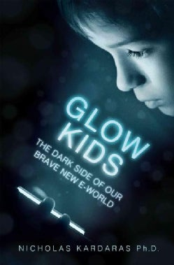 Glow Kids: How Screen Addiction Is Hijacking Our Kids--and How to Break the Trance (Hardcover)