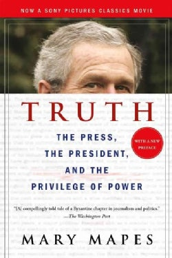 Truth: The Press, the President, and the Privilege of Power (Paperback)