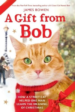 A Gift from Bob: How a Street Cat Helped One Man Learn the Meaning of Christmas (Paperback)