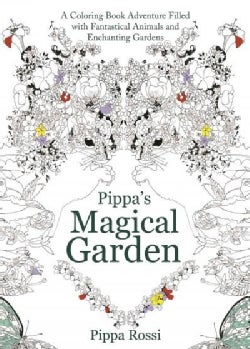 Pippa's Magical Garden: A Coloring Book Adventure Filled With Fantastical Animals and Enchanting Gardens (Paperback)