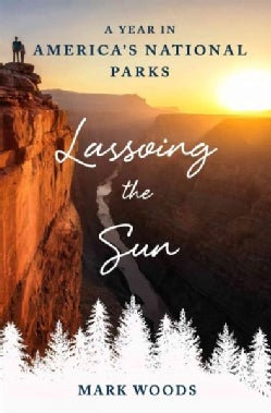 Lassoing the Sun: A Year in America's National Parks (Hardcover)